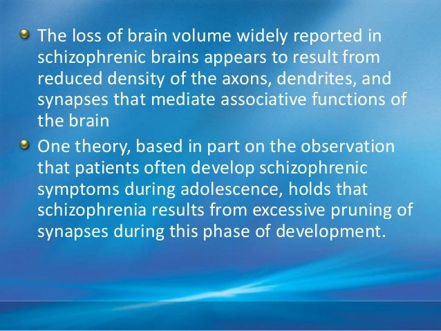 • There is a reduced symmetry in several brain areas in schizophrenia, including the temporal, frontal, and occipital lobe...