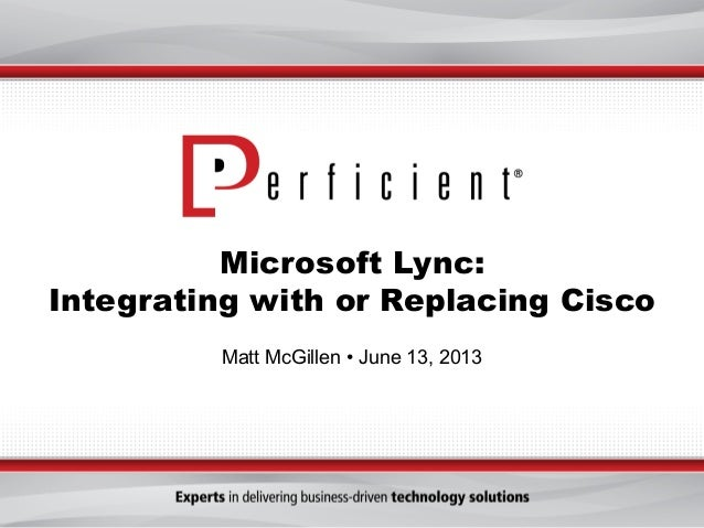 Microsoft Lync:Integrating with or Replacing CiscoMatt McGillen • June 13, 2013
