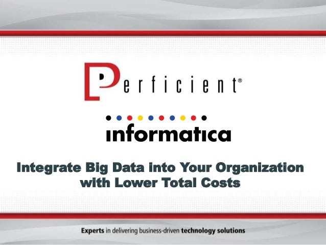 Integrate Big Data into Your Organizationwith Lower Total Costs