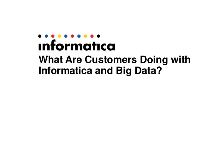 Integrate Big Data into Your Organization with Informatica