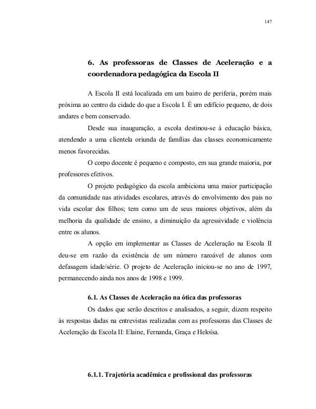 147           6. As professoras de Classes de Aceleração e a           coordenadora pedagógica da Escola II           A Es...