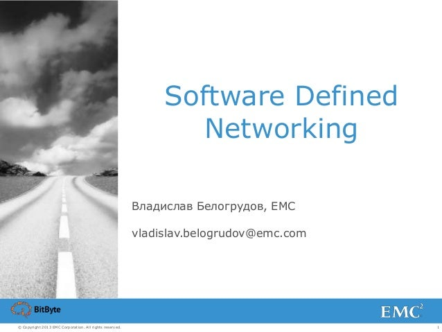 1© Copyright 2013 EMC Corporation. All rights reserved.Software DefinedNetworkingВладислав Белогрудов, EMCvladislav.belogr...