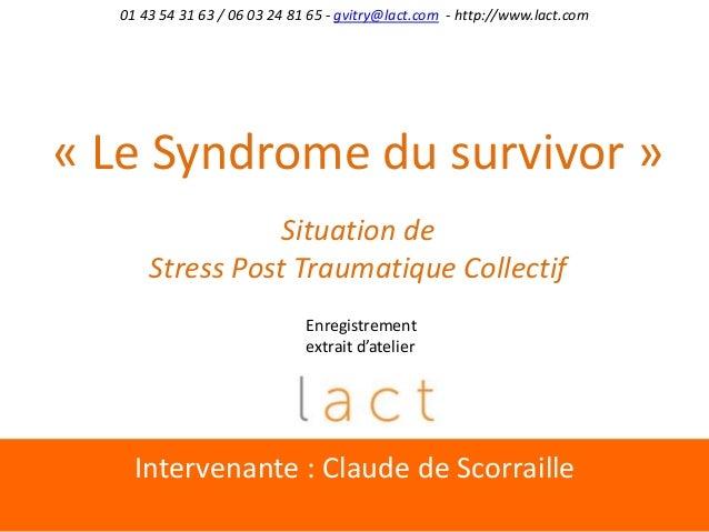 Intervenante : Claude de Scorraille01 43 54 31 63 / 06 03 24 81 65 - gvitry@lact.com - http://www.lact.com« Le Syndrome du...