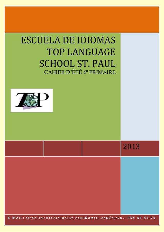 2013ESCUELA DE IDIOMASTOP LANGUAGESCHOOL ST. PAULCAHIER D´ÉTÉ 6º PRIMAIREE - M A I L : E I T O P L A N G U A G E S C H O O...