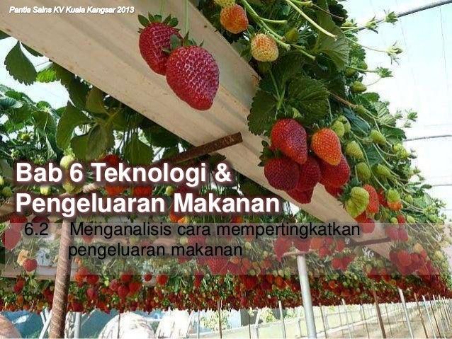 6.2 Menganalisis cara mempertingkatkan pengeluaran makanan Bab 6 Teknologi & Pengeluaran Makanan