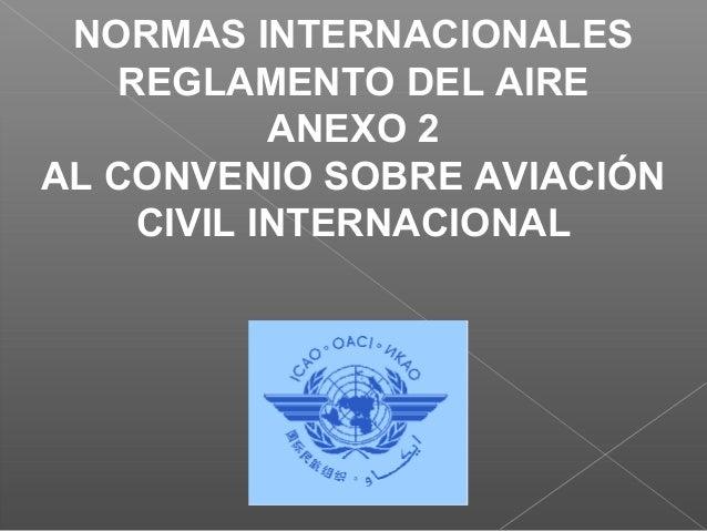 NORMAS INTERNACIONALES REGLAMENTO DEL AIRE ANEXO 2 AL CONVENIO SOBRE AVIACIÓN CIVIL INTERNACIONAL