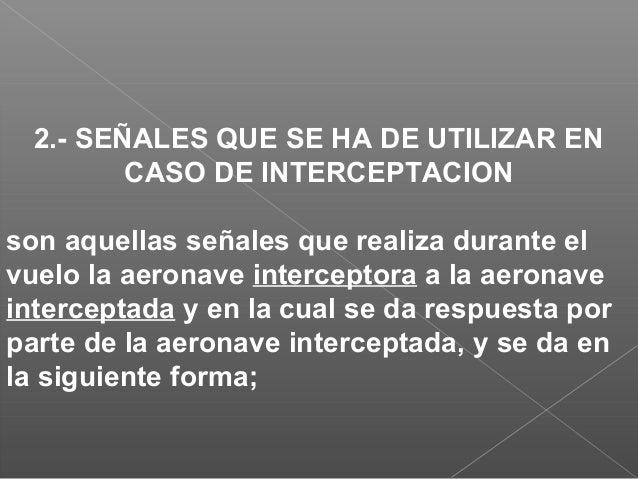 APENDICE 2 INTERCEPTACION DE AERONAVES CIVILES Principios que los Estados han de observar Para lograr la uniformidad de lo...