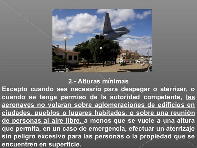 1.- Proximidad. Ninguna aeronave volara tan cerca de otra de modo que pueda ocasionar peligro de colisión.