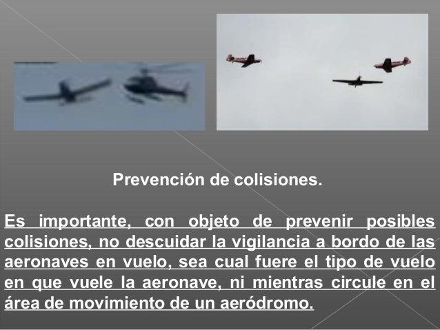 5.1 Aterrizaje de emergencia toda aeronave que sé de cuenta de que otra se ve obligada a aterrizar, le cederá el paso. 6. ...