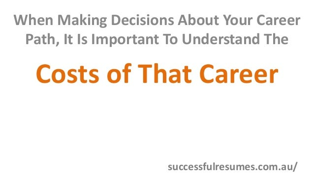 When Making Decisions About Your Career Path, It Is Important To Understand The Costs of That Career successfulresumes.com...