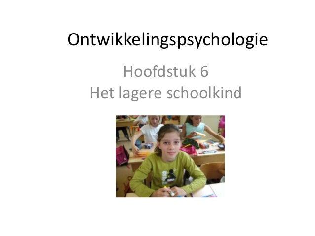 Ontwikkelingspsychologie Hoofdstuk 6 Het lagere schoolkind