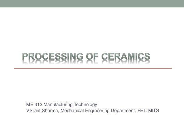 ME 312 Manufacturing Technology Vikrant Sharma, Mechanical Engineering Department. FET. MITS