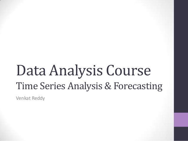 Data Analysis Course Time Series Analysis & Forecasting Venkat Reddy