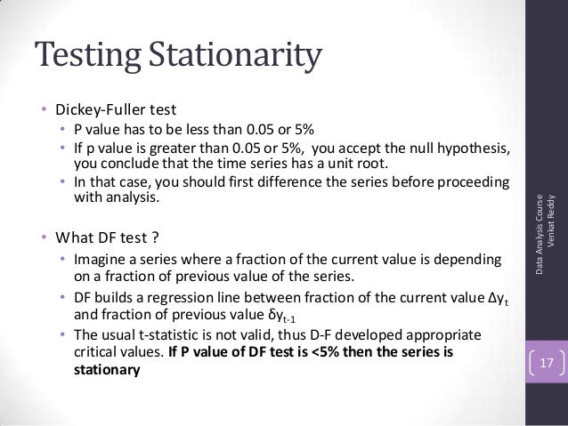 Testing Stationarity • Dickey-Fuller test • P value has to be less than 0.05 or 5% • If p value is greater than 0.05 or 5%...