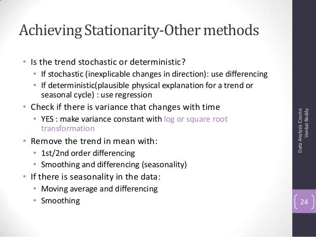 Achieving Stationarity-Othermethods • Is the trend stochastic or deterministic? • If stochastic (inexplicable changes in d...