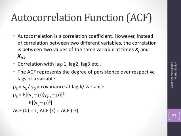 Autocorrelation Function (ACF) • Autocorrelation is a correlation coefficient. However, instead of correlation between two...