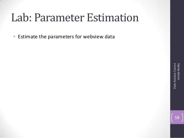 Lab: Parameter Estimation • Estimate the parameters for webview data DataAnalysisCourse VenkatReddy 58