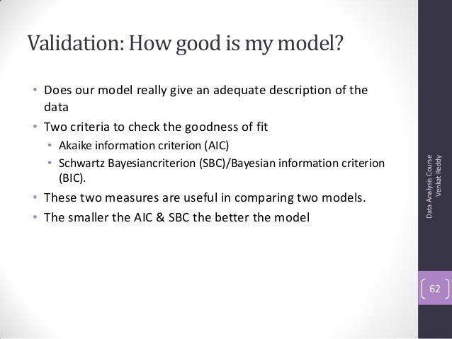 Validation: How good is my model? • Does our model really give an adequate description of the data • Two criteria to check...