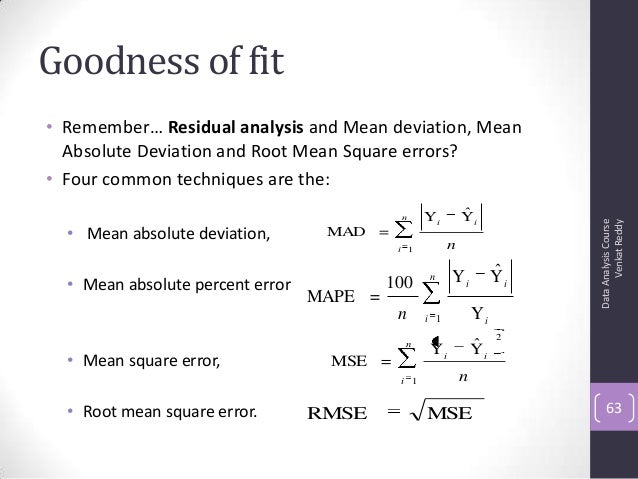 Goodness of fit • Remember… Residual analysis and Mean deviation, Mean Absolute Deviation and Root Mean Square errors? • F...