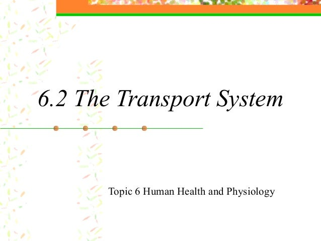 6.2 The Transport System Topic 6 Human Health and Physiology