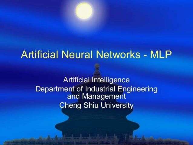 Artificial Neural Networks - MLP Artificial Intelligence Department of Industrial Engineering and Management Cheng Shiu Un...