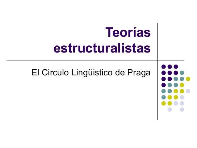 Teorías estructuralistas El Circulo Lingüistico de Praga