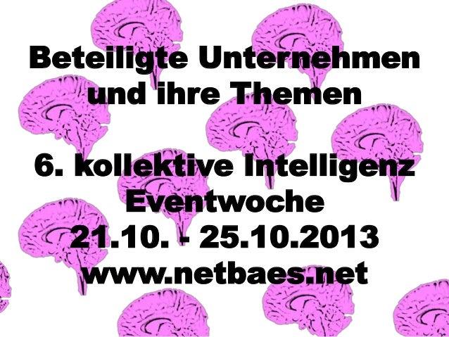 Beteiligte Unternehmen und ihre Themen 6. kollektive Intelligenz Eventwoche 21.10. - 25.10.2013 www.netbaes.net
