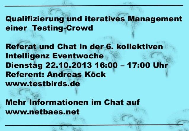 Qualifizierung und iteratives Management einer Testing-Crowd Referat und Chat in der 6. kollektiven Intelligenz Eventwoche...