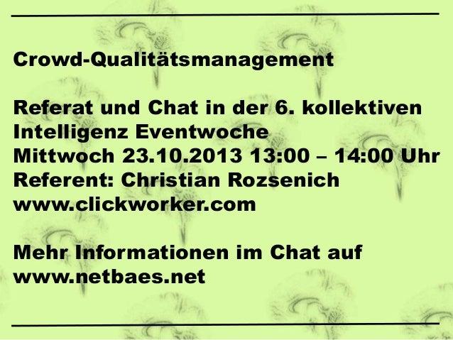 Crowd-Qualitätsmanagement Referat und Chat in der 6. kollektiven Intelligenz Eventwoche Mittwoch 23.10.2013 13:00 – 14:00 ...