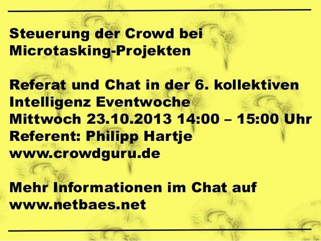 Steuerung der Crowd bei Microtasking-Projekten Referat und Chat in der 6. kollektiven Intelligenz Eventwoche Mittwoch 23.1...
