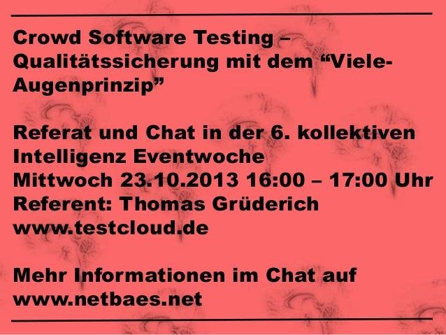 """Crowd Software Testing – Qualitätssicherung mit dem """"VieleAugenprinzip"""" Referat und Chat in der 6. kollektiven Intelligenz..."""