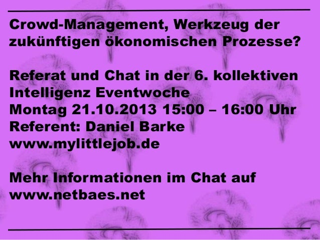 Crowd-Management, Werkzeug der zukünftigen ökonomischen Prozesse? Referat und Chat in der 6. kollektiven Intelligenz Event...