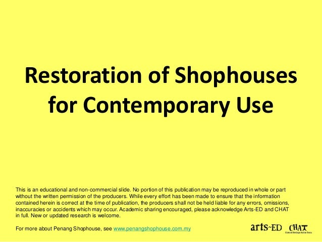 Restoration of Shophouses  for Contemporary Use  This is an educational and non-commercial slide. No portion of this publi...