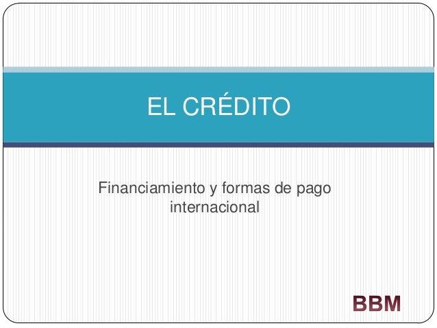 EL CRÉDITO  Financiamiento y formas de pago internacional