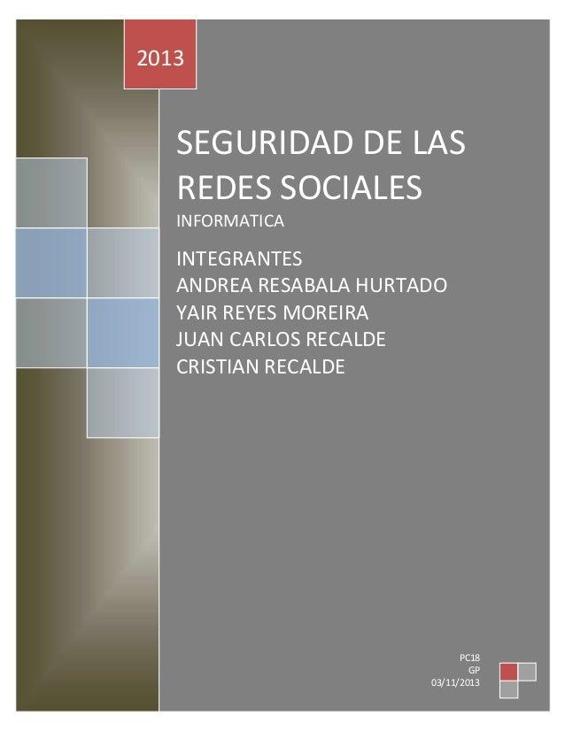 2013  SEGURIDAD DE LAS REDES SOCIALES INFORMATICA  INTEGRANTES GER ANDREA RESABALA HURTADO YAIR REYES MOREIRA JUAN CARLOS ...