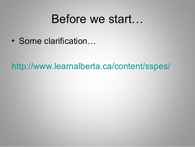 Before we start… • Some clarification… http://www.learnalberta.ca/content/sspes/