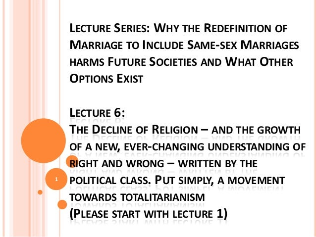 LECTURE SERIES: WHY THE REDEFINITION OF MARRIAGE TO INCLUDE SAME-SEX MARRIAGES HARMS FUTURE SOCIETIES AND WHAT OTHER OPTIO...