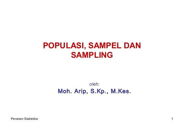 POPULASI, SAMPEL DAN SAMPLING  oleh:  Moh. Arip, S.Kp., M.Kes.  Peranan Statistika  1