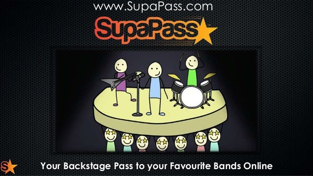 www.SupaPass.com  Your Backstage Pass to your Favourite Bands Online