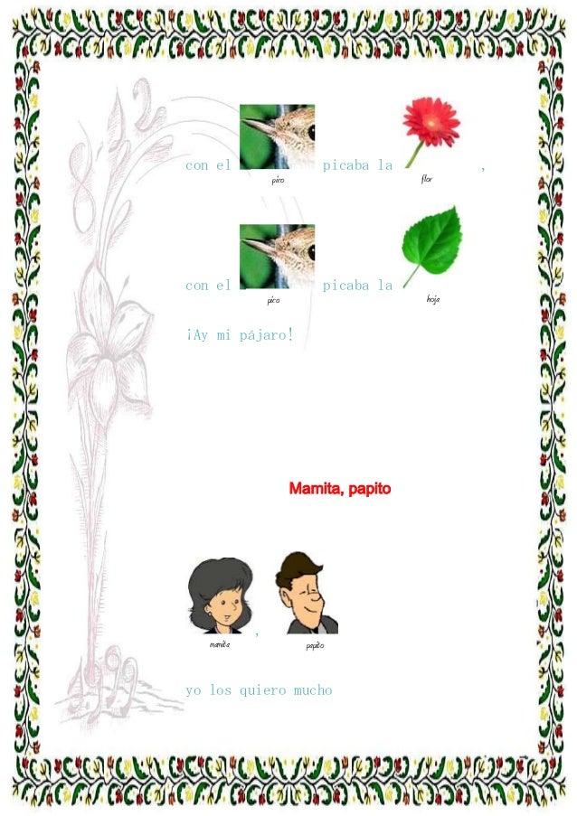 con el  picaba la  ,  pico  flor  a  a  con el  picaba la  hoja  pico  ¡Ay mi pájaro!  a  a  Mamita, papito  , mamita  pap...