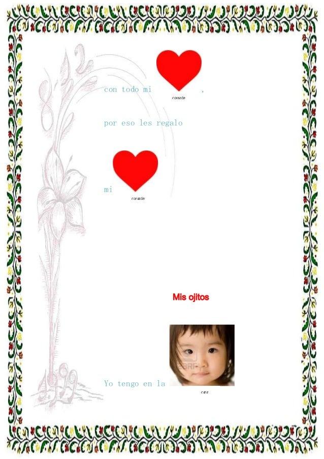 con todo mi  , corazón  por eso les regalo a  mi corazón  a  Mis ojitos  Yo tengo en la cara  a