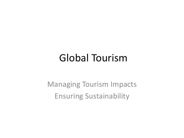 Global Tourism Managing Tourism Impacts Ensuring Sustainability
