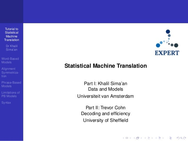 Tutorial to Statistical Machine Translation Dr Khalil Sima'an Word-Based Models Alignment Symmetrization Phrase-Based Mode...
