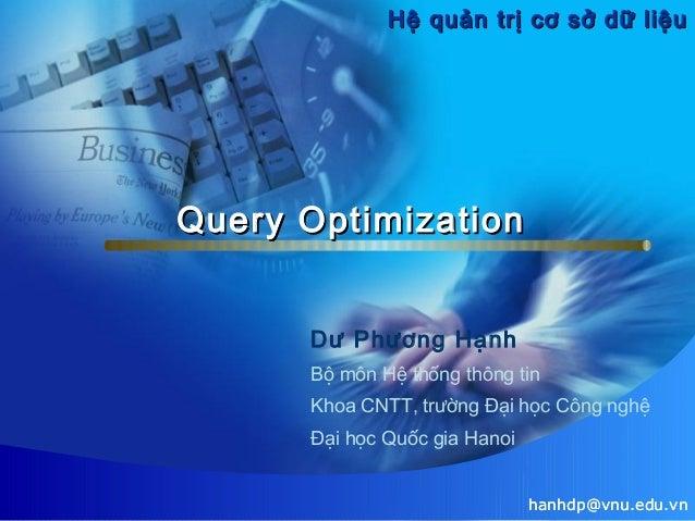 Hệ quản trị cơ sở dữ liệu  Query Optimization Dư Phương Hạnh Bộ môn Hệ thống thông tin Khoa CNTT, trường Đại học Công nghệ...