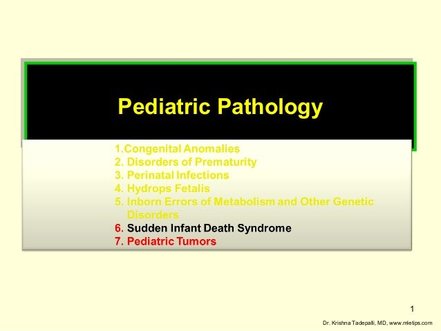 Pediatric Pathology Pediatric Pathology  1 Dr. Krishna Tadepalli, MD, www.mletips.com