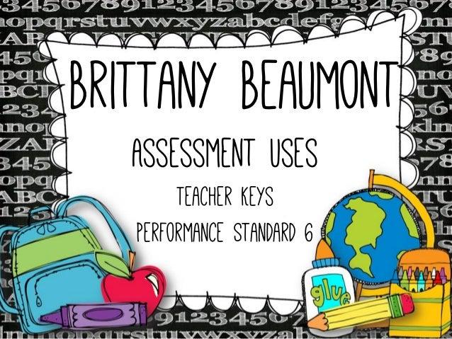 Brittany Beaumont Assessment Uses Teacher Keys Performance Standard 6