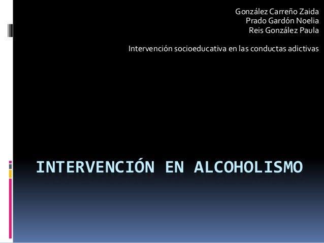González Carreño Zaida Prado Gardón Noelia Reis González Paula Intervención socioeducativa en las conductas adictivas  INT...