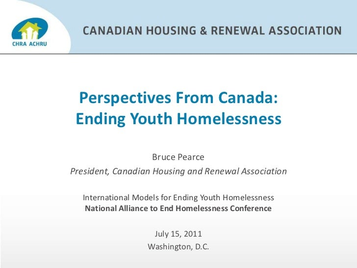 Perspectives From Canada:Ending Youth Homelessness<br />Bruce Pearce<br />President, Canadian Housing and Renewal Associat...