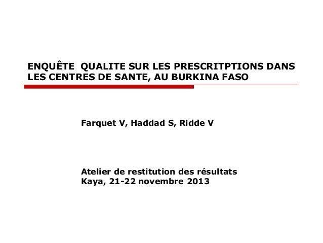ENQUÊTE QUALITE SUR LES PRESCRITPTIONS DANS LES CENTRES DE SANTE, AU BURKINA FASO  Farquet V, Haddad S, Ridde V  Atelier d...