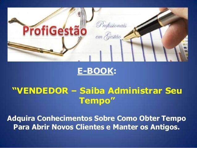 """E-BOOK: """"VENDEDOR – Saiba Administrar Seu Tempo"""" Adquira Conhecimentos Sobre Como Obter Tempo Para Abrir Novos Clientes e ..."""